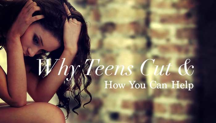 Why Teenagers Cut And How To Help >> Why Teenagers Cut And How To Help To Save A Life